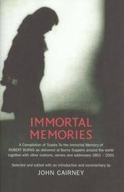 Immortal Memories: A Compilation of Toasts to the Immortal Memory of Robert Burns as Delivered at...