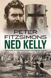 Ned Kelly: The Story of Australia's Most Notorious Legend