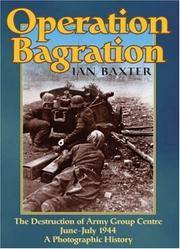 Operation Bagration: The Destruction of Army Group Centre June - July 1944: A Photographic History.