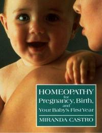 HOMEOPATHY FOR PREGNANCY, BIRTH AND YOUR BABYS FIRST YEAR