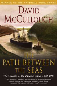 The Path Between the Seas: The Creation of the Panama Canal, 1870-1914 by David McCullough - 1977