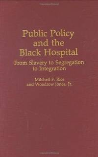 Public Policy and the Black Hospital: From Slavery to Segregation to Integration (Contributions in Afro-American & African Studies)
