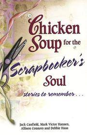 Chicken Soup for the Scrapbooker's Soul: Stories to Remember . . . (Chicken Soup for the Soul)
