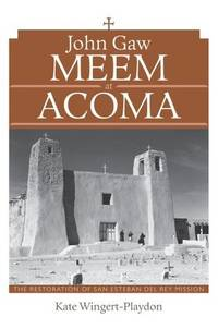 John Gaw Meem at Acoma by Wingert-Playdon  Kate - First Edition - 2012 - from Montanita Publishing  and Biblio.com