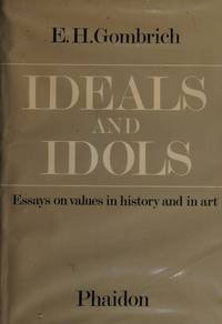image of Ideals and Idols: Essays on Values in History and in Art (AUTRES PHAIDON)