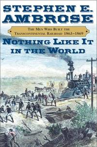 Nothing Like It in the World: The Men Who Built the Transcontinental Railroad 1865-1869 by  Stephen E Ambrose - First Edition - 2000 - from Callaghan Books South and Biblio.com.au