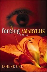 Forcing Amaryllis: A Novel