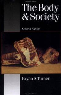 The Body and Society: Explorations in Social Theory (Published in association with Theory,...
