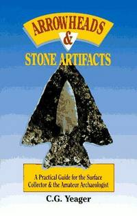 Arrowheads & Stone Artifacts: A Practical Guide for the Surface Collector and Amateur Archaeologist (The Pruett Series) by  C.G Yeager - Paperback - 1988-12-01 - from Cronus Books, LLC. (SKU: 200831013)