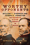 image of Worthy Opponents: William T. Sherman and Joseph E. Johnston?Antagonists in War, Friends in Peace