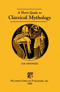 A short guide to classical mythology by gordon macdonald kirkwood.