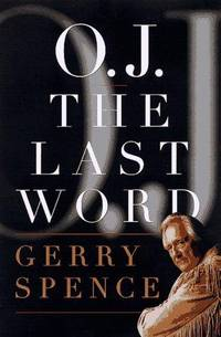 O.J. the Last Word by Gerry Spence - Hardcover - October 1997 - from Dunaway Books (SKU: 62459)