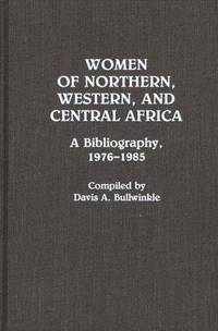 WOMEN OF NORTHERN, WESTERN, AND CENTRAL AFRICA: A BIBLIOGRAPHY, 1976-1985  (AFRICAN SPECIAL BIBLIOGRAPHIC SERIES)