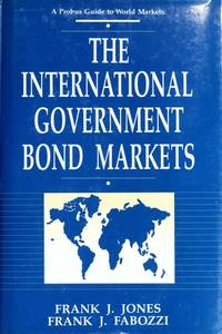 The International Government Bond Markets: An Overview and Analysis of the Worlds Leading Public...