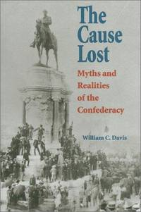 The cause lost : myths and realities of the Confederacy