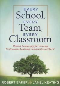 Every School, Every Team, Every Classroom District Leadership for Growing Professional Learning...