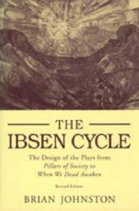 The Ibsen Cycle  The Design of the Plays from Pillars of Society to When  We Dead Awaken