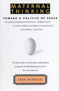 Maternal Thinking: Toward a Politics of Peace