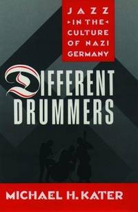 DIFFERENT DRUMMERS - Jazz in the Culture of Nazi Germany