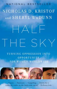 Half the Sky: Turning Oppression into Opportunity for Women Worldwide by  Sheryl WuDunn Nicholas D. Kristof - Paperback - [ Edition: reprint ] - from BookHolders and Biblio.com