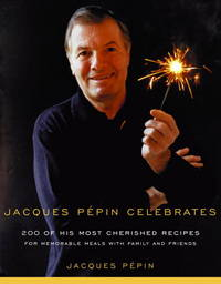 Jacques Pepin Celebrates: 200 of His Most Cherished Recipes for Memorable Meals with Family and...
