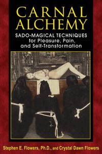 CARNAL ALCHEMY: Sado-Magical Techniques For Pleasure, Pain & Self-Transformation
