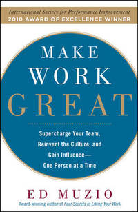 Make Work Great: Supercharge Your Team, Reinvent the Culture, and Gain Influence One Person at a...