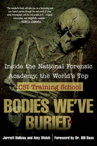 Bodies We've Buried: Inside the National Forensic Academy, the World's Top CSI TrainingSchool