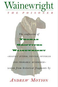 Wainewright the Poisoner: The Memoir of Thomas Griffiths Wainewright-Regency Author, Painter,...