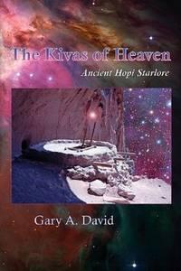 KIVAS OF HEAVEN: Ancient Hopi Starlore