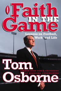 Faith in the Game by Tom Osborne - First - 1999 - from Hizbooks and Biblio.com