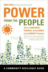 Power from the People: How to Organize, Finance, and Launch Local Energy Projects (Community...