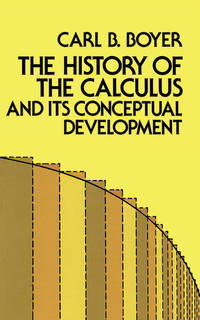 History of the Calculus and Its Conceptual Development by  C. B Boyer - Paperback - 1959 - from Bingo Used Books (SKU: 161609)