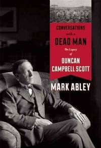 Conversations with a Dead Man; The Legacy of Duncan Campbell Scott