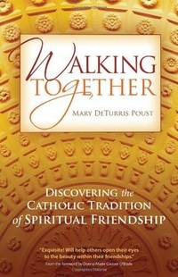 Walking Together, Discovering the Catholic Tradition of Spiritual Friendship -- Advance Reading Copy