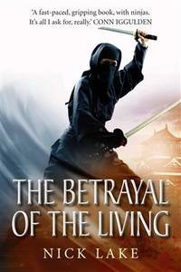 The Betrayal of the Living by  Nick Lake - First Edition - 2013 - from The Old Bookshelf and Biblio.com