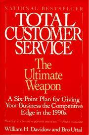 Total Customer Service: The Ultimate Weapon: A Six Point Plan for Giving Your Company the
