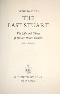 THE LAST STUART: The Life and Times of Bonnie Prince Charlie