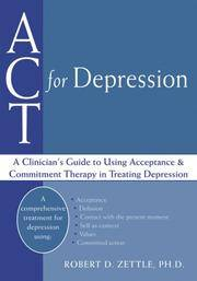 ACT for Depression: A Clinician's Guide to Using Acceptance and Commitment Therapy in Treating...