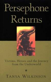 Persephone Returns: Victims, Heroes and the Journey from the Underworld