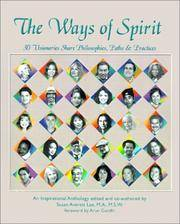 The Ways of Spirit; 30 Visionaries Share Philosophies, Paths & Practices.
