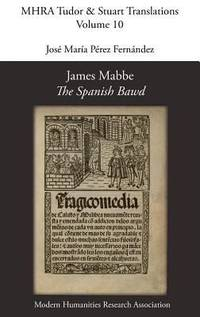 "JAMES MABBE, ""SPANISH BAWD"" (HC)"