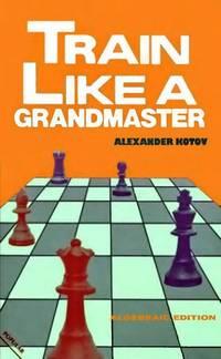 Alexander Kotov - Train Like a Grandmaster (pdf+pgn) 9780713436099.OL.0.m