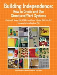 Building Independence: How to Create and Use Structured Work Systems by Kabot, Susan; Reeve, Christine