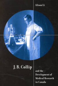 J.B. Collip and the Development of Medical Research in Canada: Extracts and Enterprise...