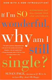 If I'm So Wonderful, Why Am I Still Single?: Ten Strategies That Will Change Your Love Life...