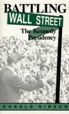 image of Battling Wall Street: The Kennedy Presidency