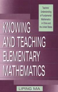 Knowing and Teaching Elementary Mathematics: Teachers' Understanding of Fundamental...