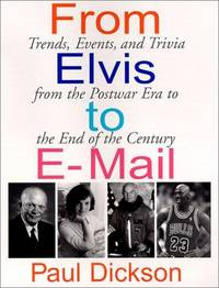 From Elvis to E-Mail: Trends, Events, and Trivia from the Postwar Era to the End of the Century