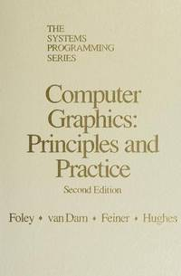 COMPUTER GRAPHICS : Principles and Practice : 2nd Edition by James D. Foley; Steven K. Feiner; John F. Hughes; Andries Van Dam - Hardcover - 2nd Edition - 1990 - from 100 POCKETS and Biblio.com